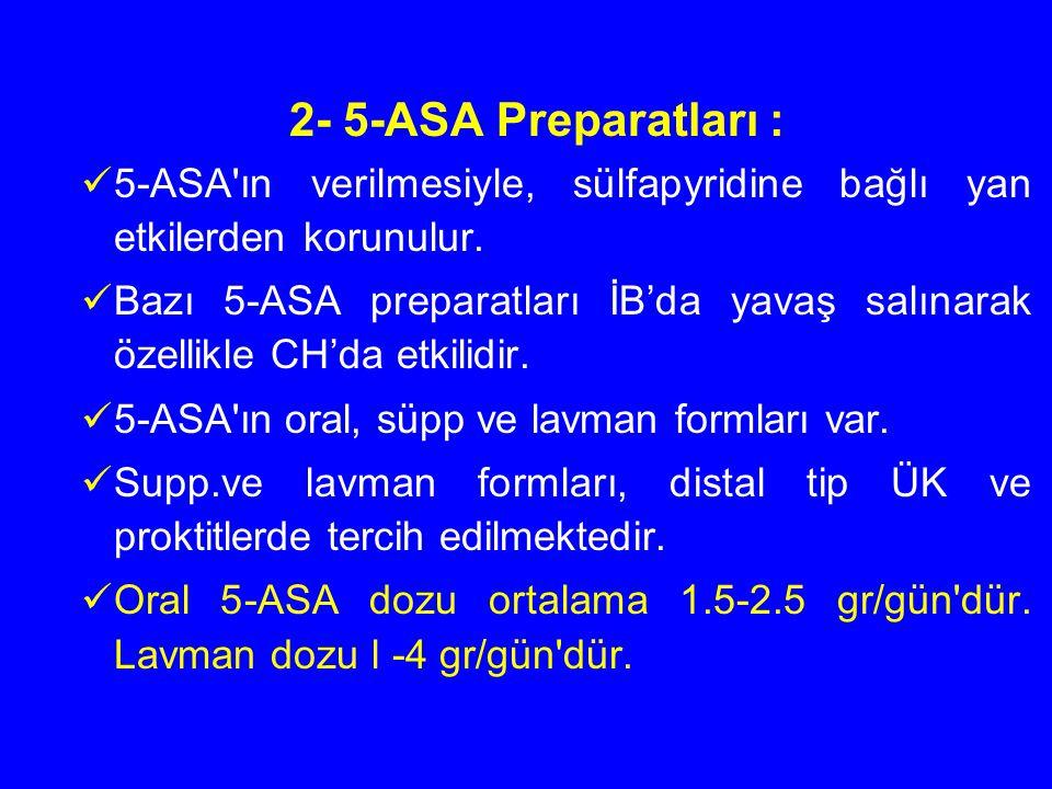 2- 5-ASA Preparatları : 5-ASA'ın verilmesiyle, sülfapyridine bağlı yan etkilerden korunulur. Bazı 5-ASA preparatları İB'da yavaş salınarak özellikle C