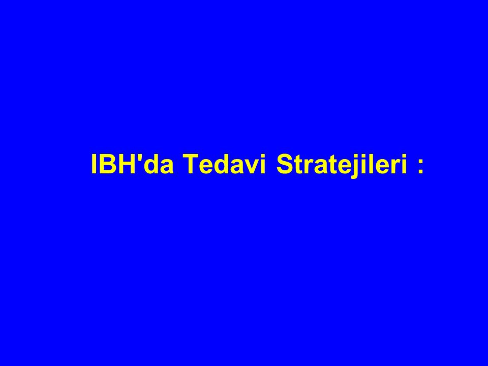 IBH'da Tedavi Stratejileri :