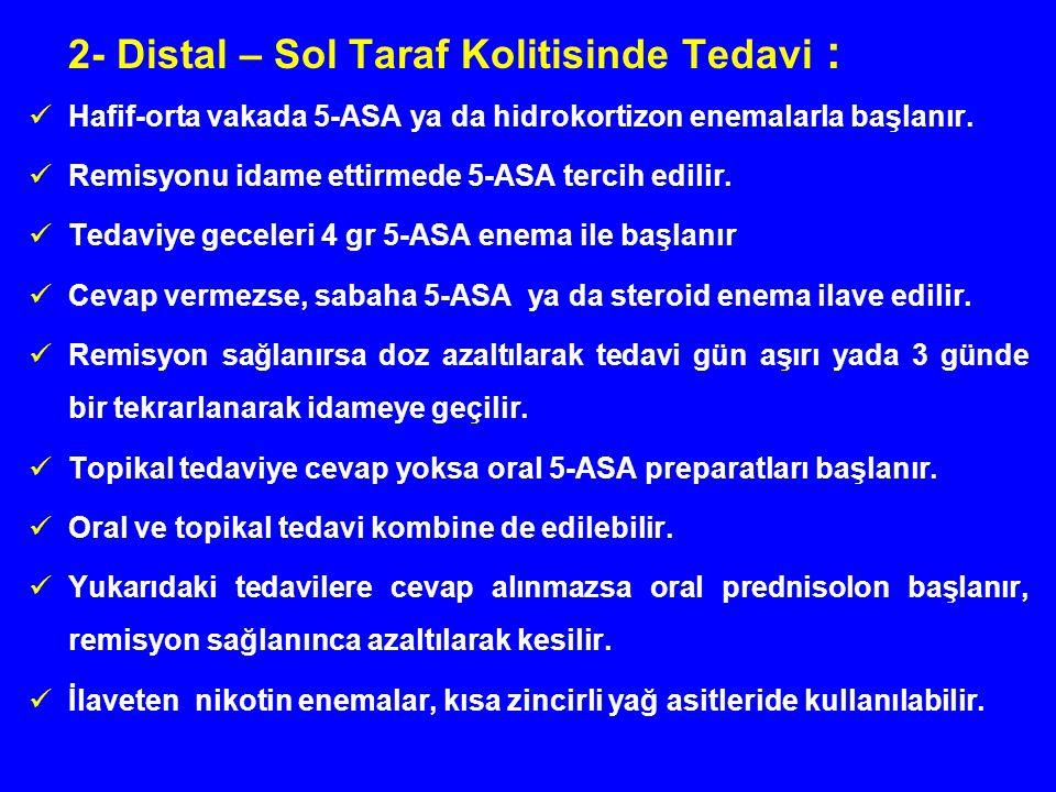 2- Distal – Sol Taraf Kolitisinde Tedavi : Hafif-orta vakada 5-ASA ya da hidrokortizon enemalarla başlanır. Remisyonu idame ettirmede 5-ASA tercih edi