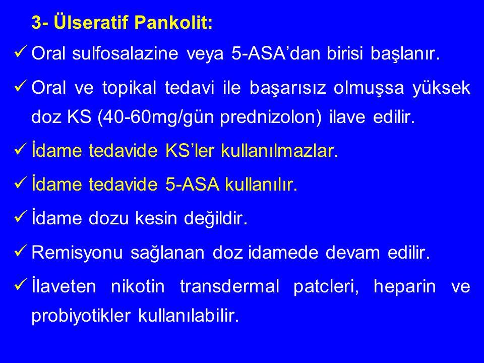 3- Ülseratif Pankolit: Oral sulfosalazine veya 5-ASA'dan birisi başlanır. Oral ve topikal tedavi ile başarısız olmuşsa yüksek doz KS (40-60mg/gün pred