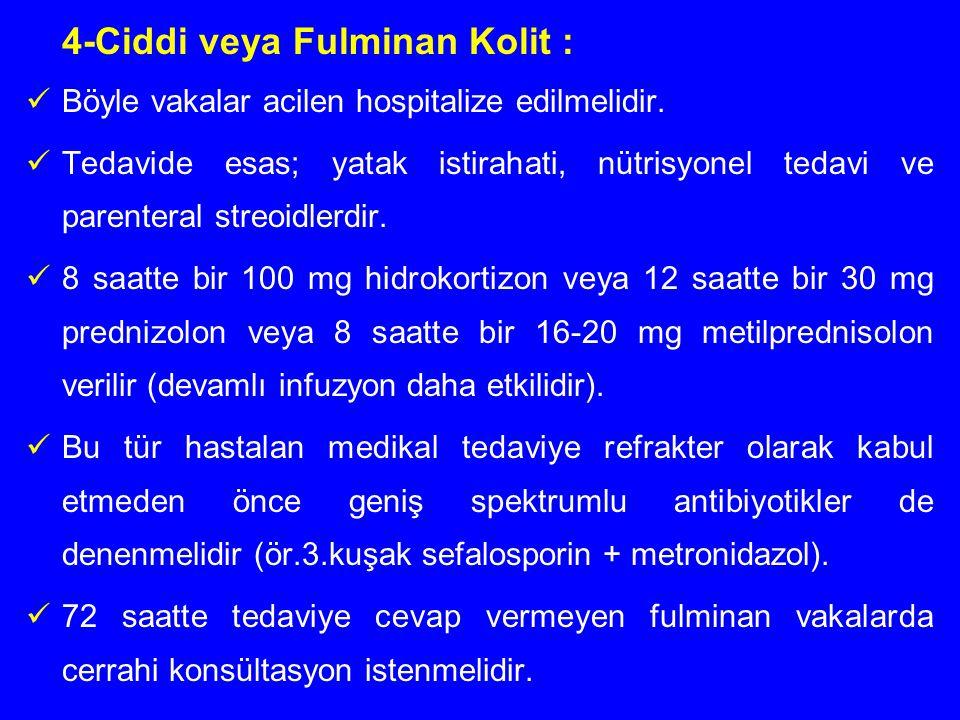 4-Ciddi veya Fulminan Kolit : Böyle vakalar acilen hospitalize edilmelidir. Tedavide esas; yatak istirahati, nütrisyonel tedavi ve parenteral streoidl
