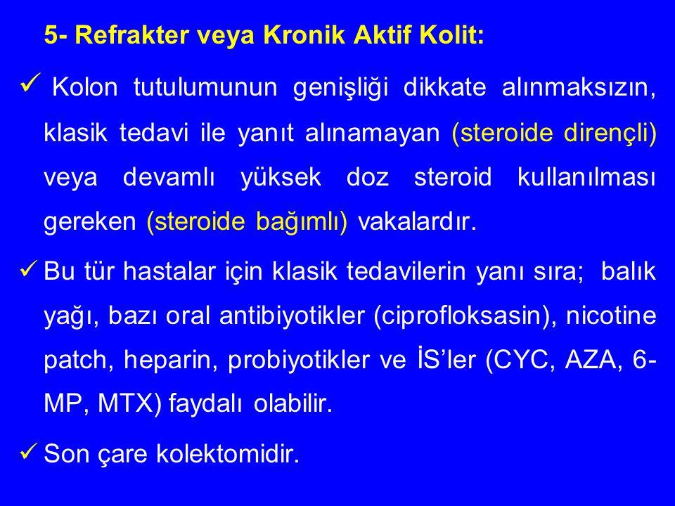 5- Refrakter veya Kronik Aktif Kolit: Kolon tutulumunun genişliği dikkate alınmaksızın, klasik tedavi ile yanıt alınamayan (steroide dirençli) veya de