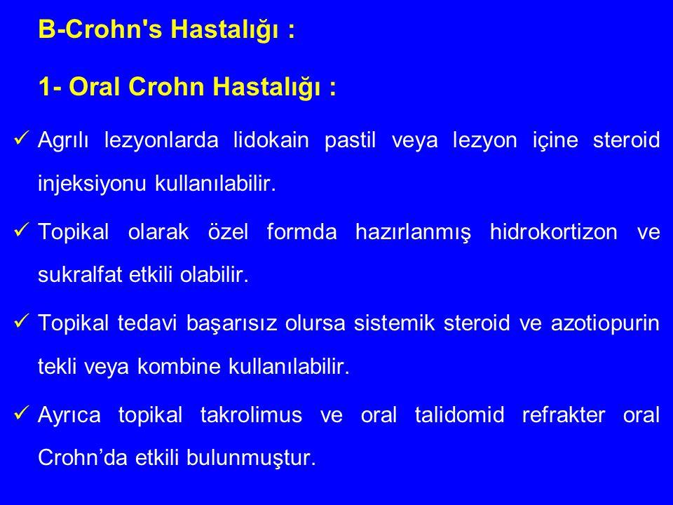B-Crohn's Hastalığı : 1- Oral Crohn Hastalığı : Agrılı lezyonlarda lidokain pastil veya lezyon içine steroid injeksiyonu kullanılabilir. Topikal olara