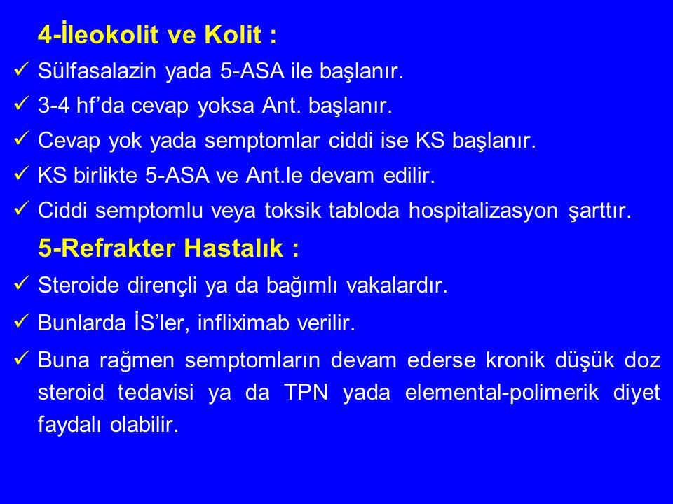 4-İleokolit ve Kolit : Sülfasalazin yada 5-ASA ile başlanır. 3-4 hf'da cevap yoksa Ant. başlanır. Cevap yok yada semptomlar ciddi ise KS başlanır. KS