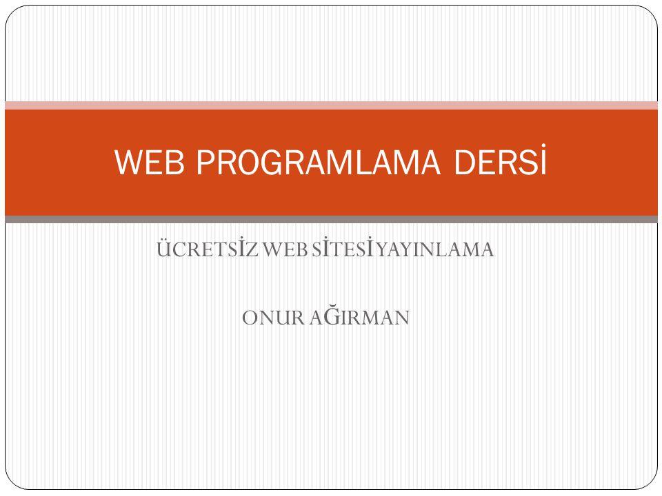 ÜCRETS İ Z WEB S İ TES İ YAYINLAMA ONUR A Ğ IRMAN WEB PROGRAMLAMA DERSİ