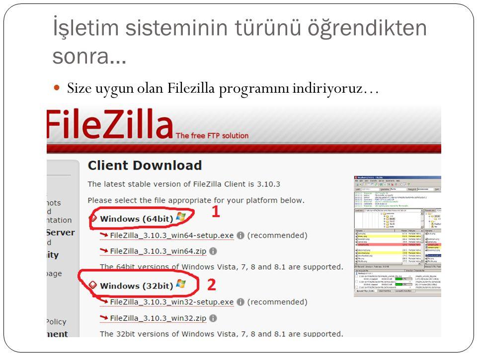 İşletim sisteminin türünü öğrendikten sonra… Size uygun olan Filezilla programını indiriyoruz…