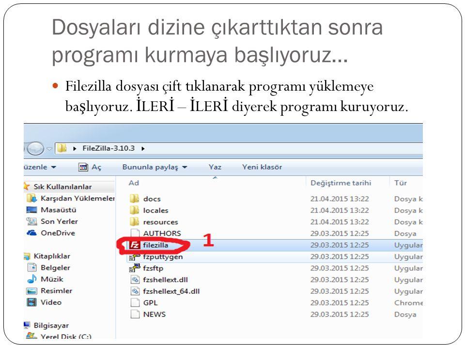 Dosyaları dizine çıkarttıktan sonra programı kurmaya başlıyoruz… Filezilla dosyası çift tıklanarak programı yüklemeye ba ş lıyoruz.