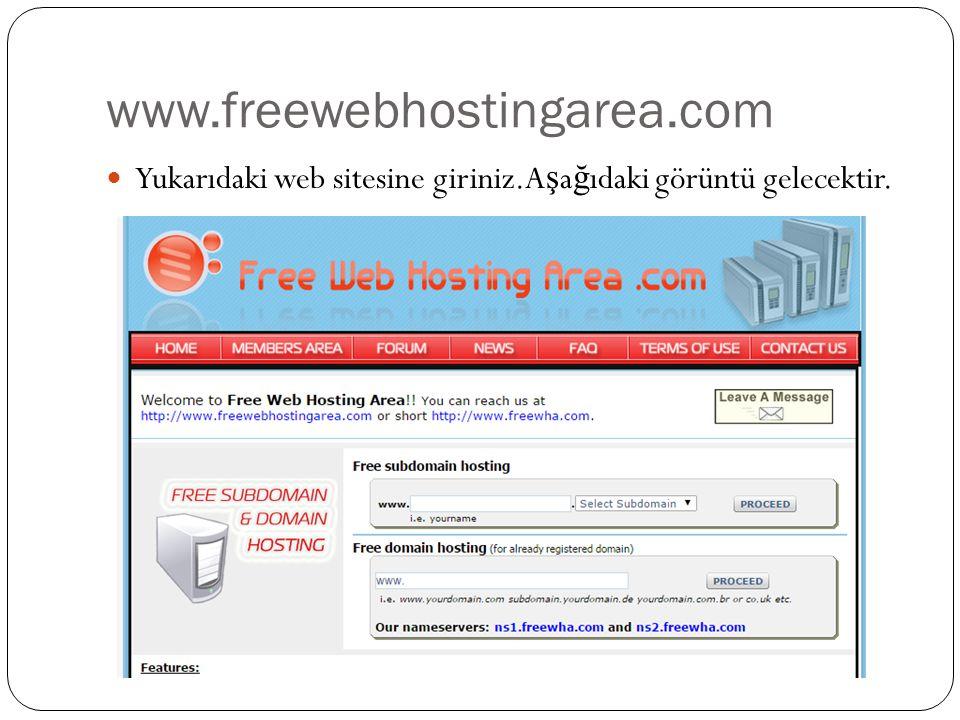 www.freewebhostingarea.com Yukarıdaki web sitesine giriniz.A ş a ğ ıdaki görüntü gelecektir.