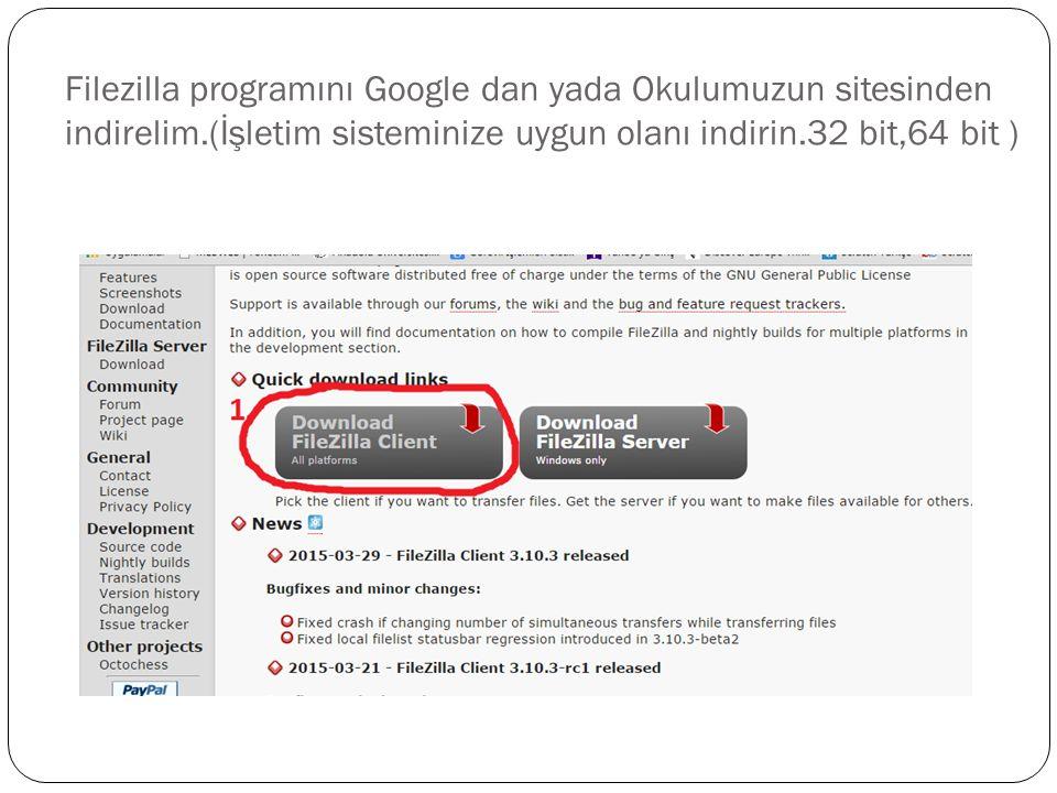 Filezilla programını Google dan yada Okulumuzun sitesinden indirelim.(İşletim sisteminize uygun olanı indirin.32 bit,64 bit )