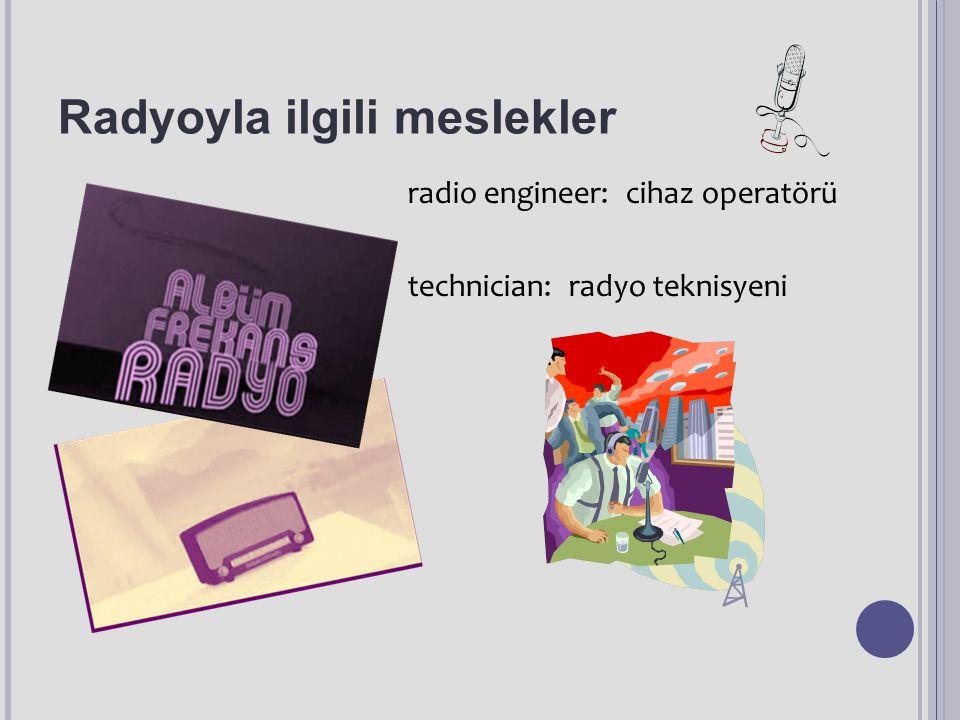 Radyoyla ilgili meslekler radio engineer: cihaz operatörü technician: radyo teknisyeni
