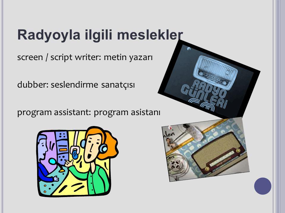Radyoyla ilgili meslekler screen / script writer: metin yazarı dubber: seslendirme sanatçısı program assistant: program asistanı