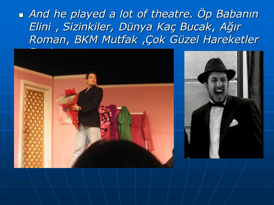 And he played a lot of theatre.