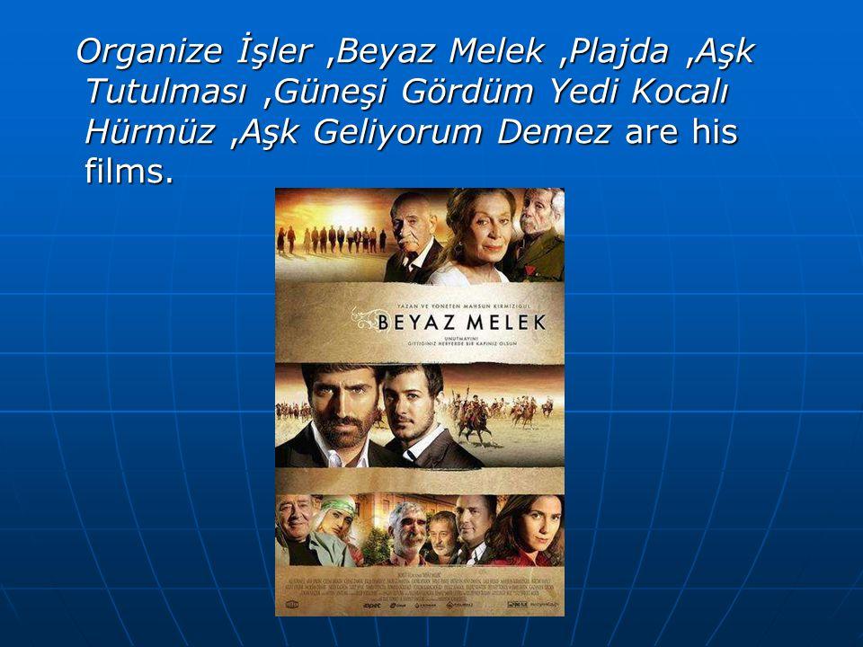 Organize İşler,Beyaz Melek,Plajda,Aşk Tutulması,Güneşi Gördüm Yedi Kocalı Hürmüz,Aşk Geliyorum Demez are his films.