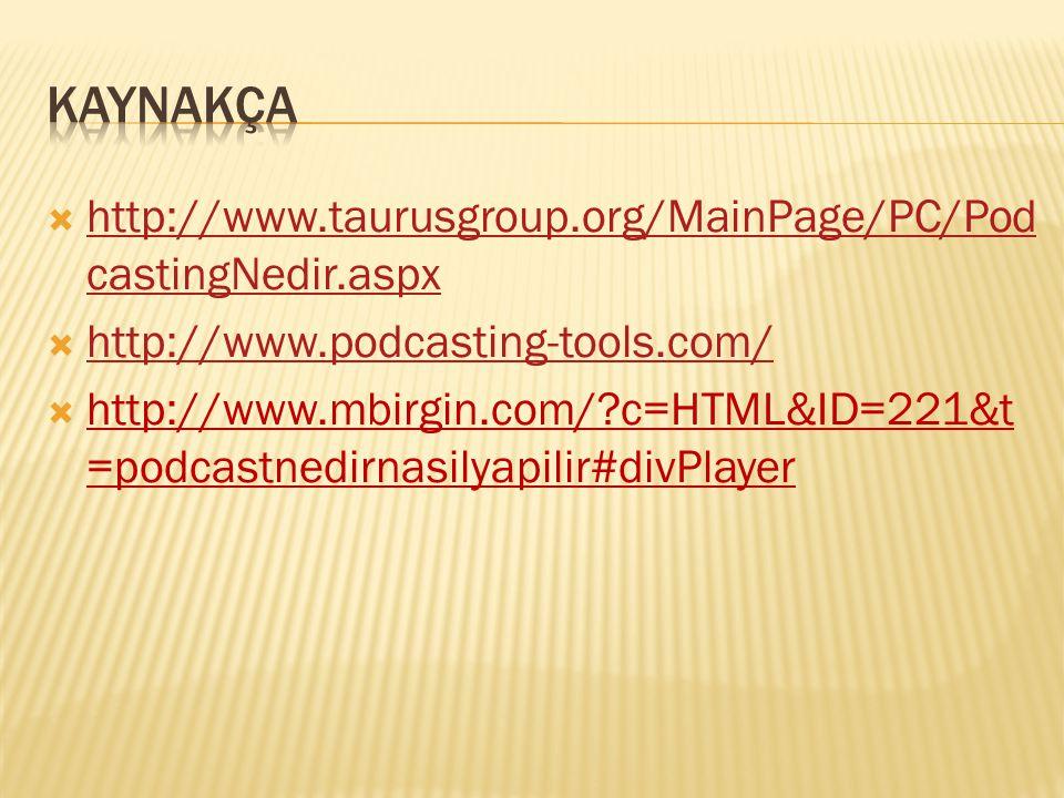  http://www.taurusgroup.org/MainPage/PC/Pod castingNedir.aspx http://www.taurusgroup.org/MainPage/PC/Pod castingNedir.aspx  http://www.podcasting-to