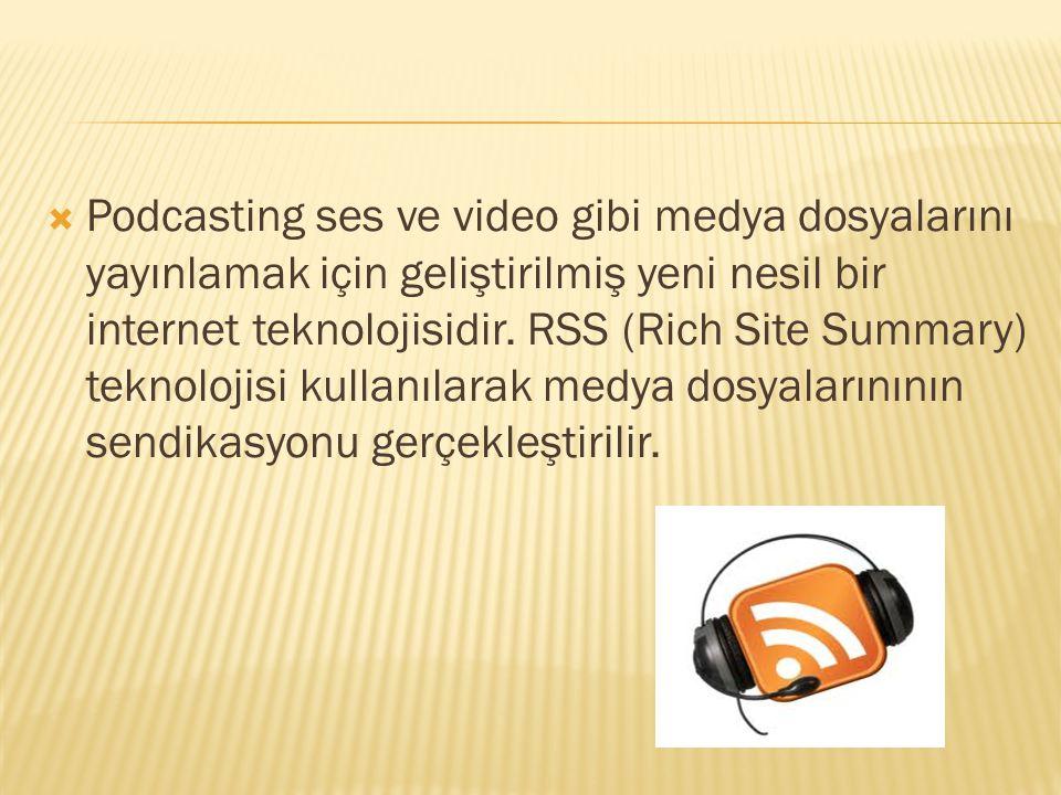  Podcasting ses ve video gibi medya dosyalarını yayınlamak için geliştirilmiş yeni nesil bir internet teknolojisidir. RSS (Rich Site Summary) teknolo