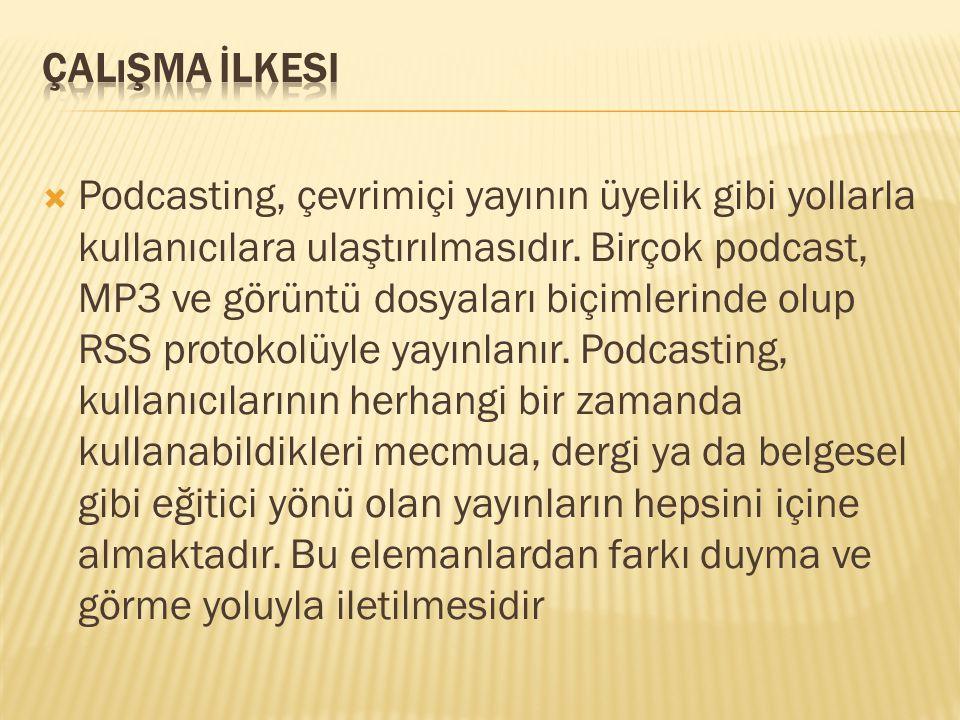  Podcasting, çevrimiçi yayının üyelik gibi yollarla kullanıcılara ulaştırılmasıdır.