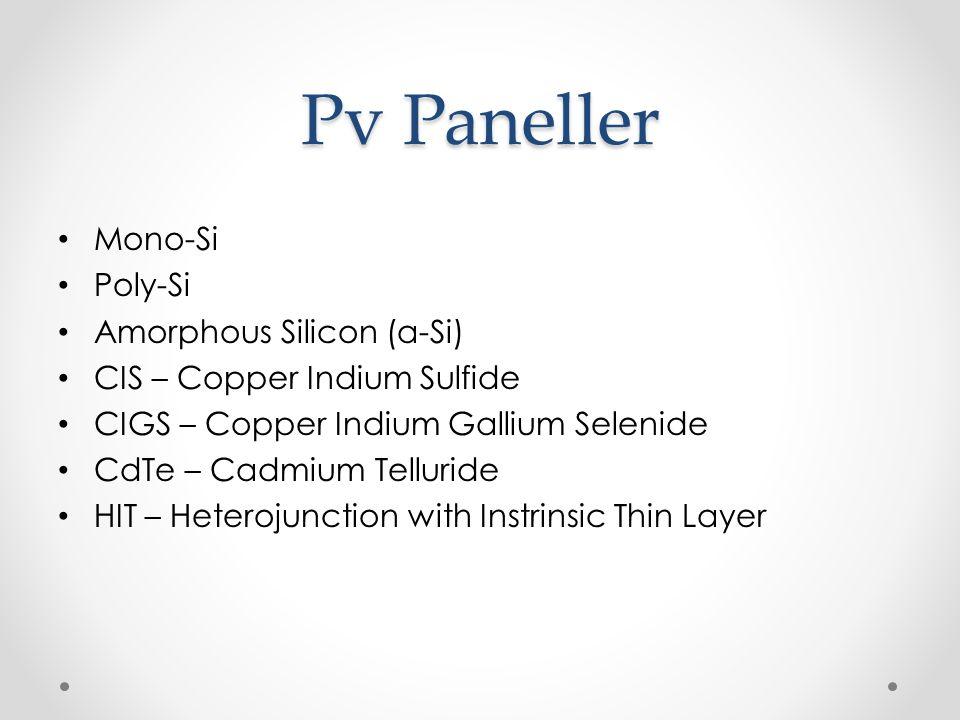 Pv Paneller Mono-Si Poly-Si Amorphous Silicon (a-Si) CIS – Copper Indium Sulfide CIGS – Copper Indium Gallium Selenide CdTe – Cadmium Telluride HIT –