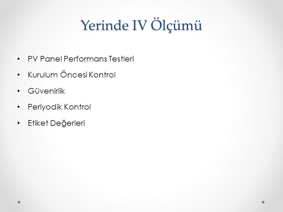 Yerinde IV Ölçümü PV Panel Performans Testleri Kurulum Öncesi Kontrol Güvenirlik Periyodik Kontrol Etiket Değerleri