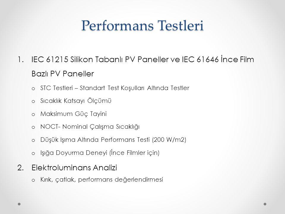 Performans Testleri 1.IEC 61215 Silikon Tabanlı PV Paneller ve IEC 61646 İnce Film Bazlı PV Paneller o STC Testleri – Standart Test Koşulları Altında