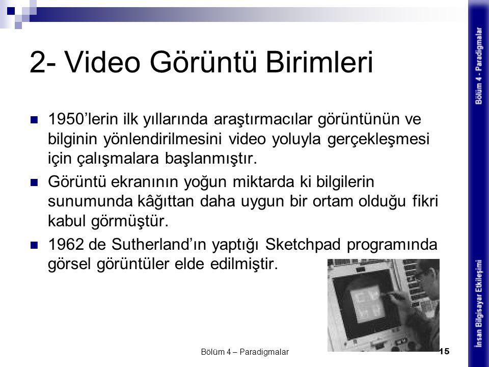 2- Video Görüntü Birimleri 1950'lerin ilk yıllarında araştırmacılar görüntünün ve bilginin yönlendirilmesini video yoluyla gerçekleşmesi için çalışmal