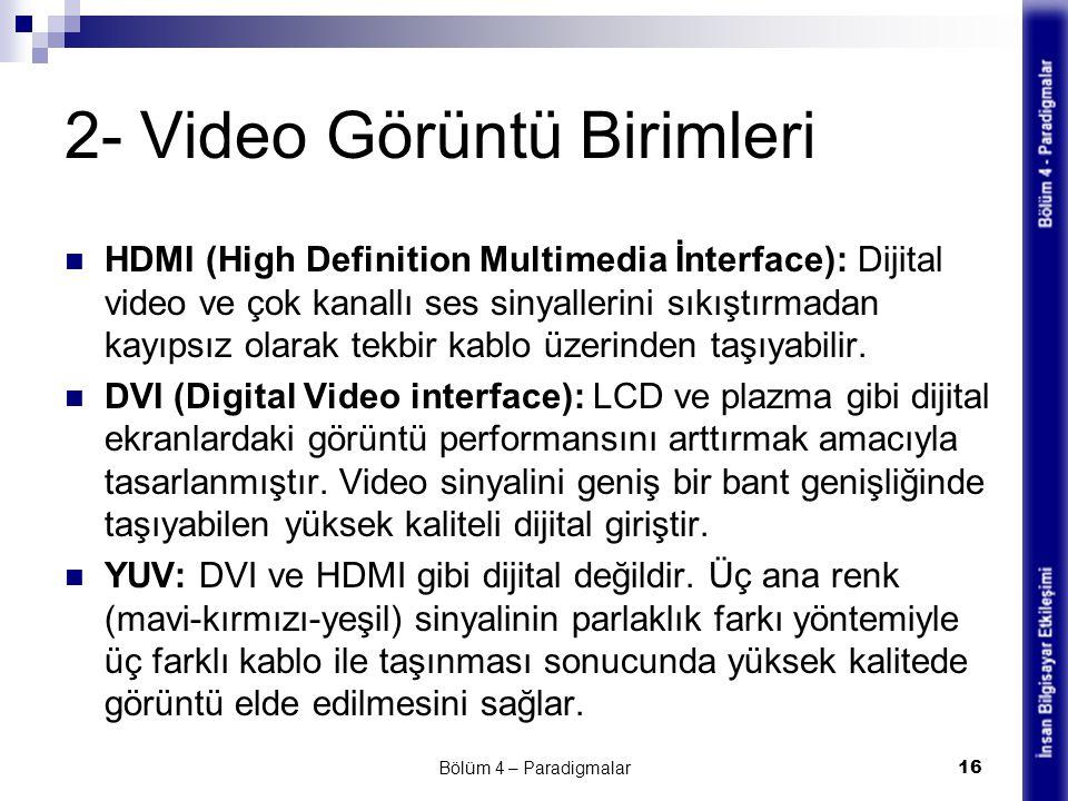 2- Video Görüntü Birimleri HDMI (High Definition Multimedia İnterface): Dijital video ve çok kanallı ses sinyallerini sıkıştırmadan kayıpsız olarak te