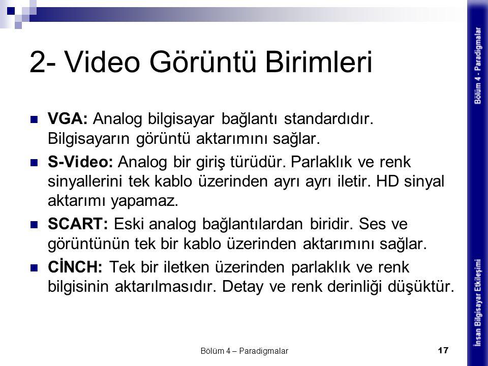 2- Video Görüntü Birimleri VGA: Analog bilgisayar bağlantı standardıdır. Bilgisayarın görüntü aktarımını sağlar. S-Video: Analog bir giriş türüdür. Pa