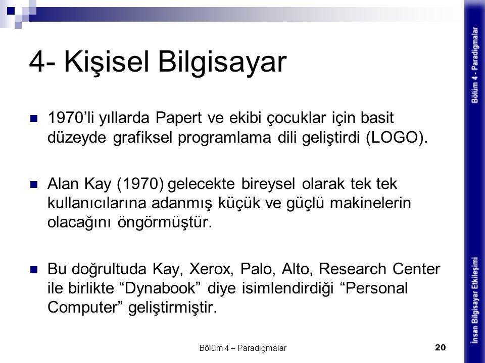 4- Kişisel Bilgisayar 1970'li yıllarda Papert ve ekibi çocuklar için basit düzeyde grafiksel programlama dili geliştirdi (LOGO). Alan Kay (1970) gelec