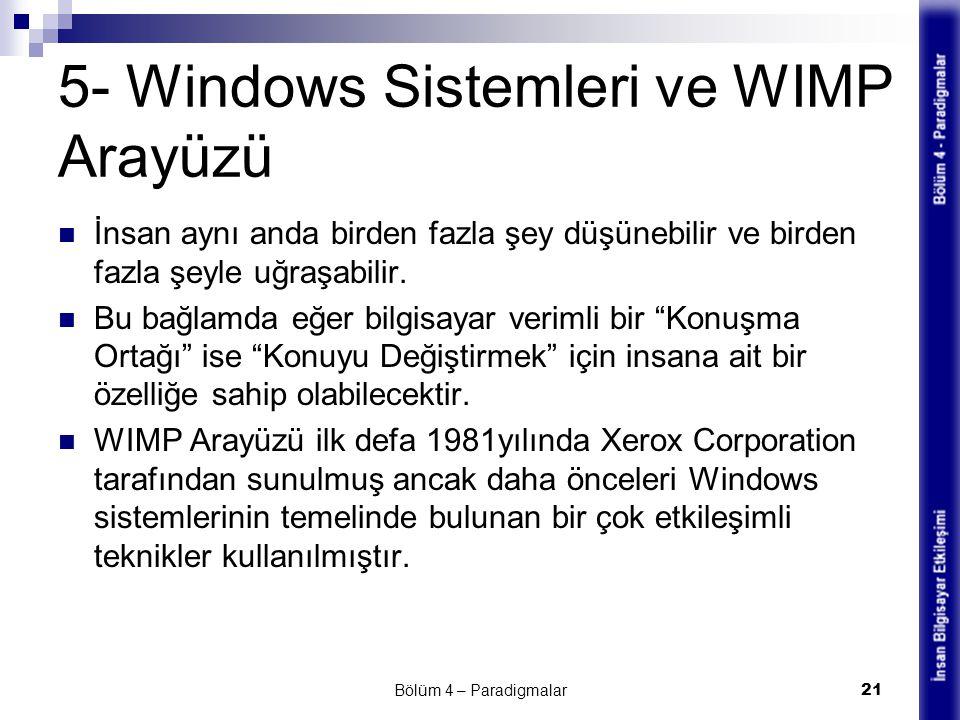 5- Windows Sistemleri ve WIMP Arayüzü İnsan aynı anda birden fazla şey düşünebilir ve birden fazla şeyle uğraşabilir. Bu bağlamda eğer bilgisayar veri
