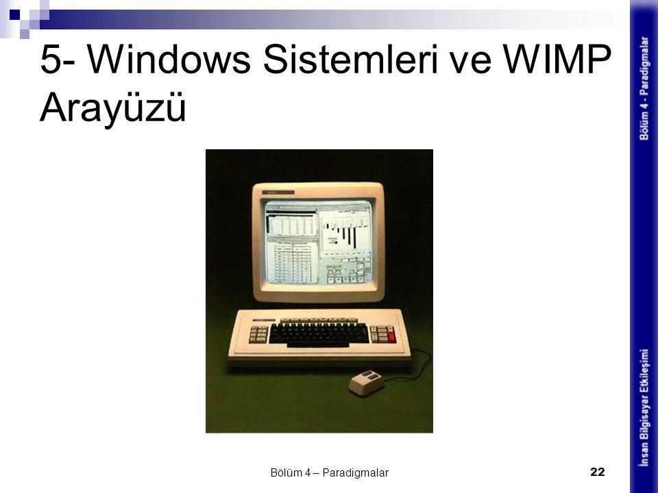 5- Windows Sistemleri ve WIMP Arayüzü Bölüm 4 – Paradigmalar 22