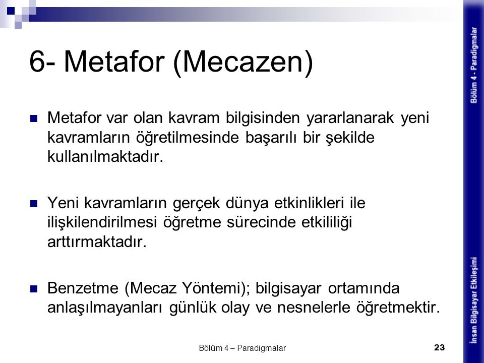 6- Metafor (Mecazen) Metafor var olan kavram bilgisinden yararlanarak yeni kavramların öğretilmesinde başarılı bir şekilde kullanılmaktadır. Yeni kavr