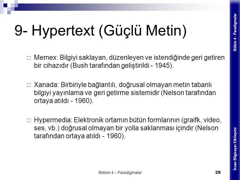 9- Hypertext (Güçlü Metin)  Memex: Bilgiyi saklayan, düzenleyen ve istendiğinde geri getiren bir cihazıdır (Bush tarafından geliştirildi - 1945).  X