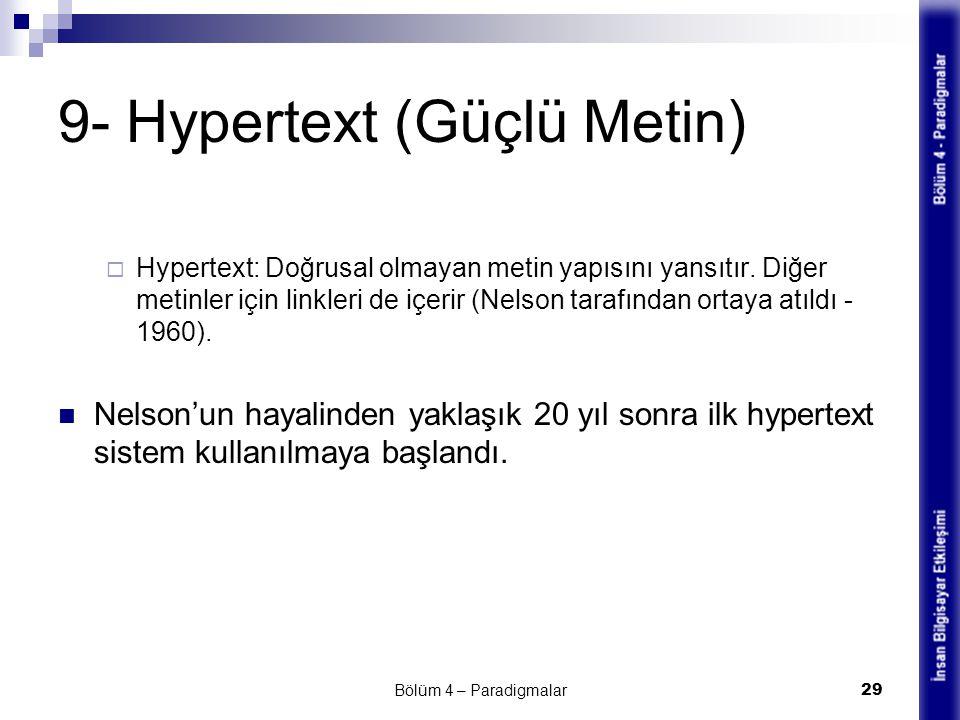 9- Hypertext (Güçlü Metin)  Hypertext: Doğrusal olmayan metin yapısını yansıtır. Diğer metinler için linkleri de içerir (Nelson tarafından ortaya atı