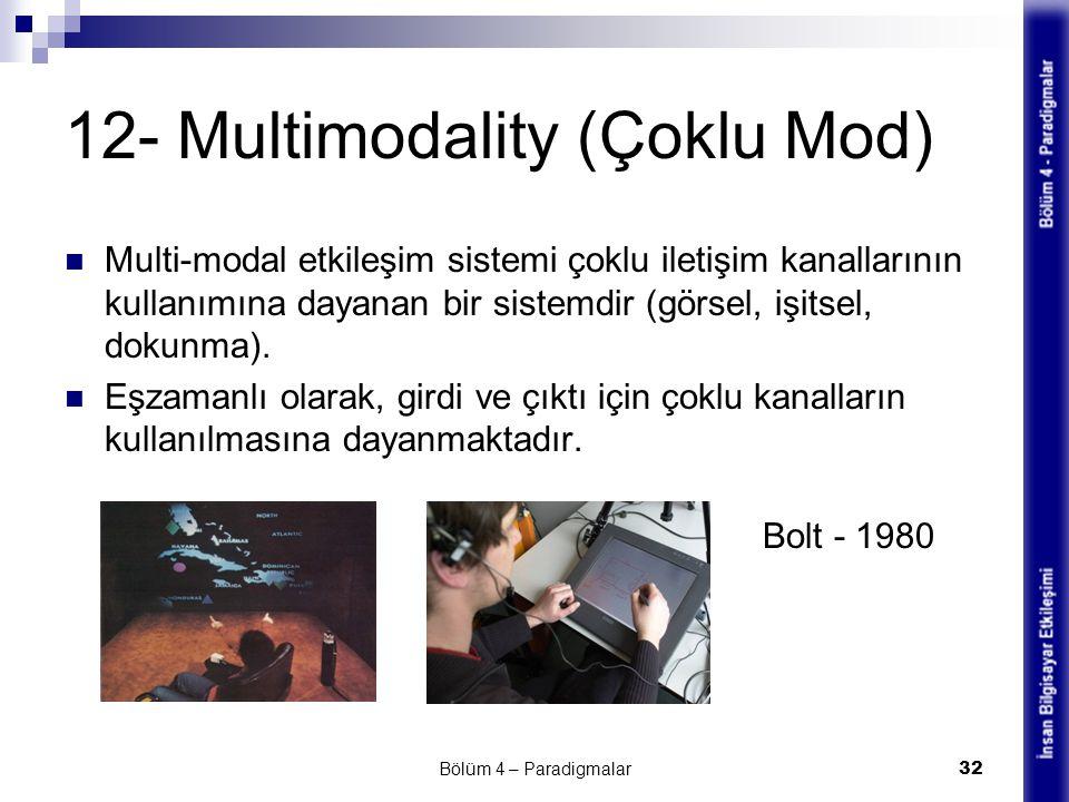 12- Multimodality (Çoklu Mod) Multi-modal etkileşim sistemi çoklu iletişim kanallarının kullanımına dayanan bir sistemdir (görsel, işitsel, dokunma).