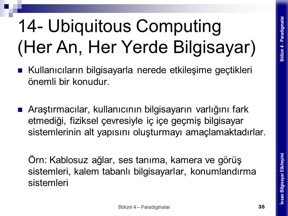 14- Ubiquitous Computing (Her An, Her Yerde Bilgisayar) Kullanıcıların bilgisayarla nerede etkileşime geçtikleri önemli bir konudur. Araştırmacılar, k