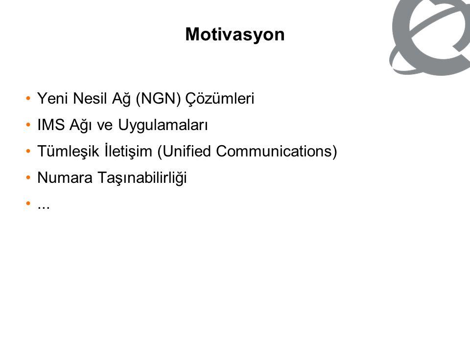 3 Motivasyon Yeni Nesil Ağ (NGN) Çözümleri IMS Ağı ve Uygulamaları Tümleşik İletişim (Unified Communications) Numara Taşınabilirliği...