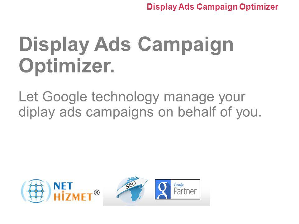 Kampanyanızı optimize edin. Görüntülü Reklam Kampanyası Optimize Edici'yi Kullanma Display Ads Campaign Optimizer. Let Google technology manage your d