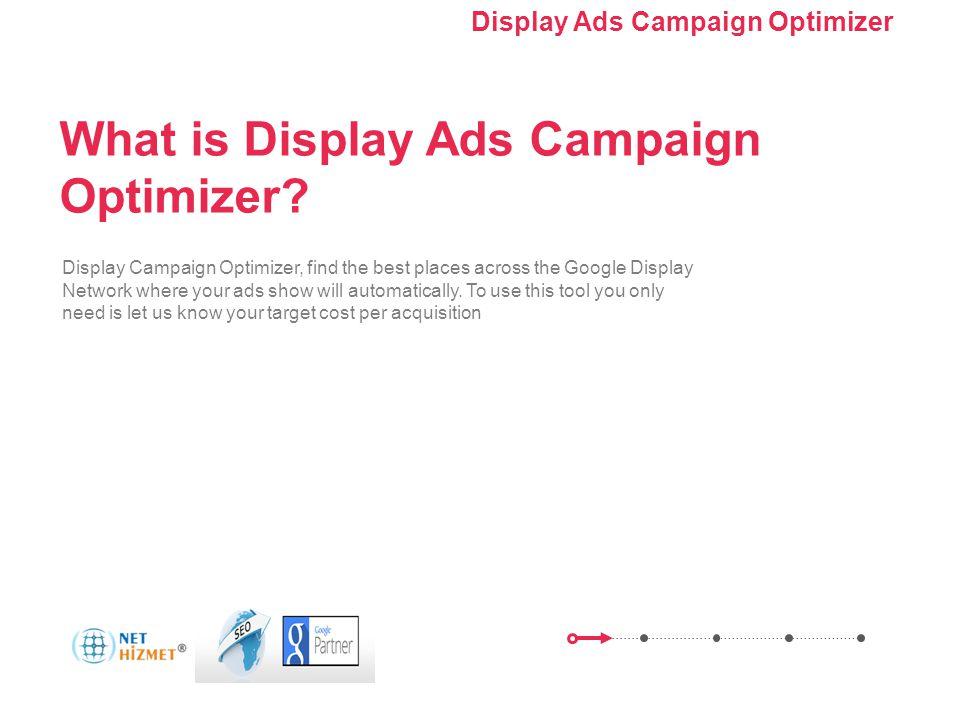 Kampanyanızı optimize edin. Görüntülü Reklam Kampanyası Optimize Edici'yi Kullanma What is Display Ads Campaign Optimizer? What? How?AdvantageCase Stu