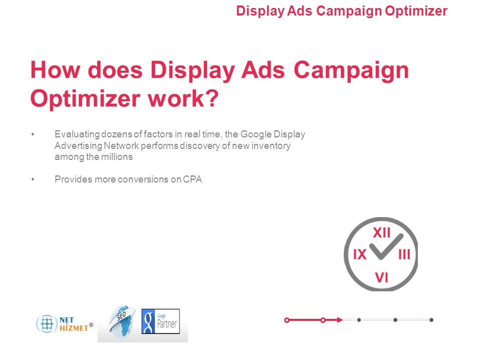 Kampanyanızı optimize edin. Görüntülü Reklam Kampanyası Optimize Edici'yi Kullanma Evaluating dozens of factors in real time, the Google Display Adver