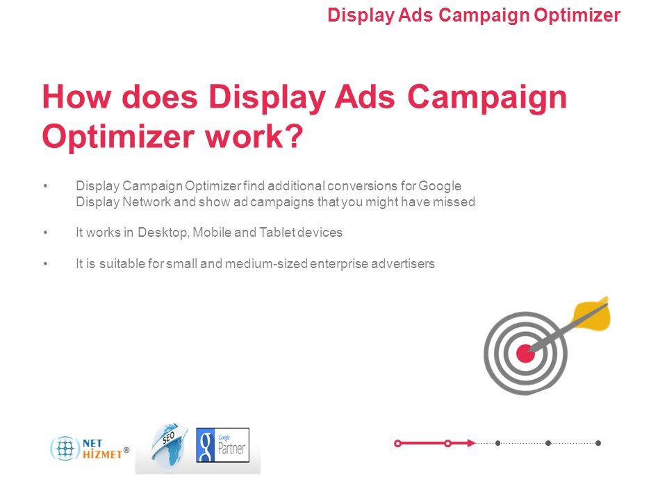 Kampanyanızı optimize edin. Görüntülü Reklam Kampanyası Optimize Edici'yi Kullanma How does Display Ads Campaign Optimizer work? Display Campaign Opti