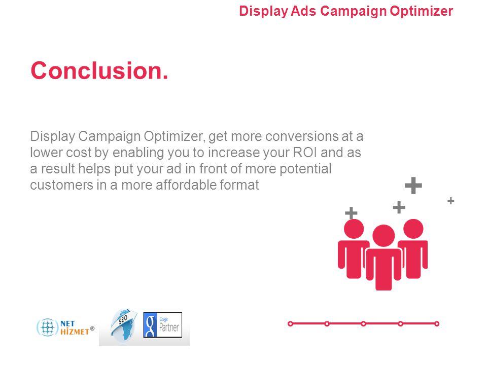 Kampanyanızı optimize edin. Görüntülü Reklam Kampanyası Optimize Edici'yi Kullanma Conclusion. Display Campaign Optimizer, get more conversions at a l