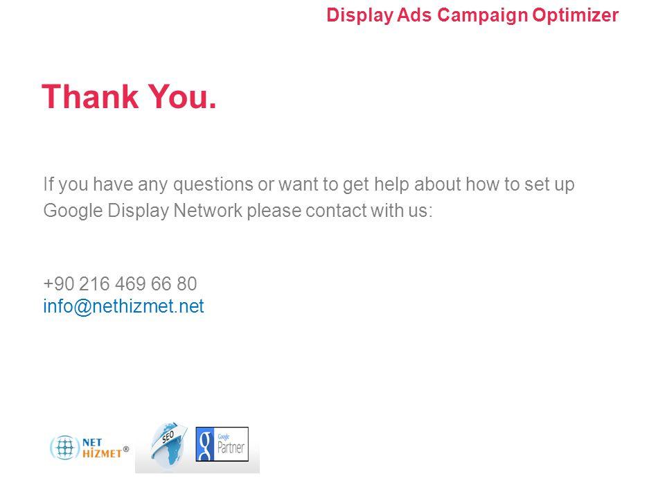 Kampanyanızı optimize edin. Görüntülü Reklam Kampanyası Optimize Edici'yi Kullanma Thank You. If you have any questions or want to get help about how