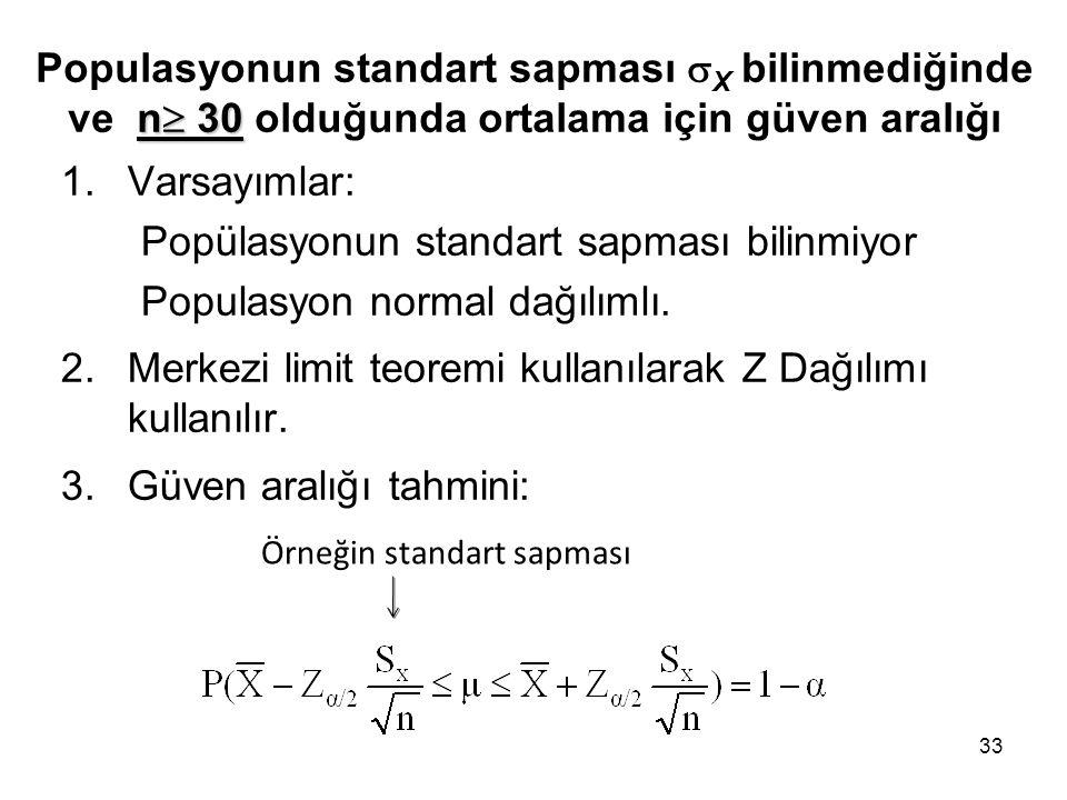 33 n  30 Populasyonun standart sapması  X bilinmediğinde ve n  30 olduğunda ortalama için güven aralığı 1.Varsayımlar: Popülasyonun standart sapmas