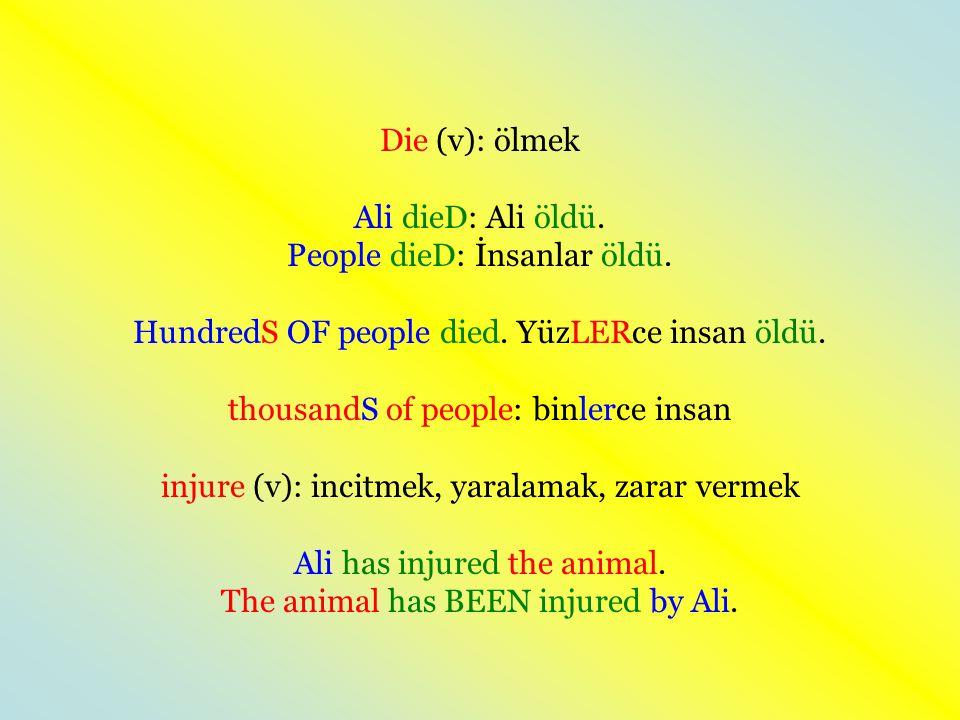 Die (v): ölmek Ali dieD: Ali öldü.People dieD: İnsanlar öldü.