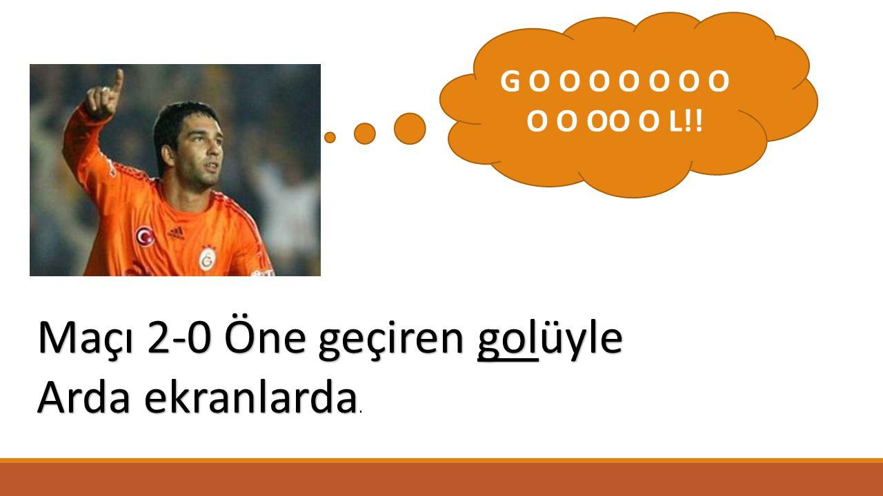 Maçı 2-0 Öne geçiren golüyle Arda ekranlarda Maçı 2-0 Öne geçiren golüyle Arda ekranlarda. G O O O O O O O O O OO O L!!