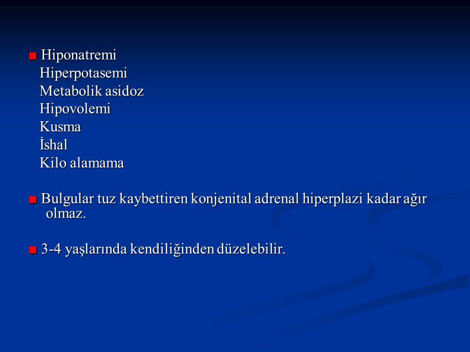 ■ Hiponatremi Hiperpotasemi Hiperpotasemi Metabolik asidoz Metabolik asidoz Hipovolemi Hipovolemi Kusma Kusma İshal İshal Kilo alamama Kilo alamama ■ Bulgular tuz kaybettiren konjenital adrenal hiperplazi kadar ağır olmaz.