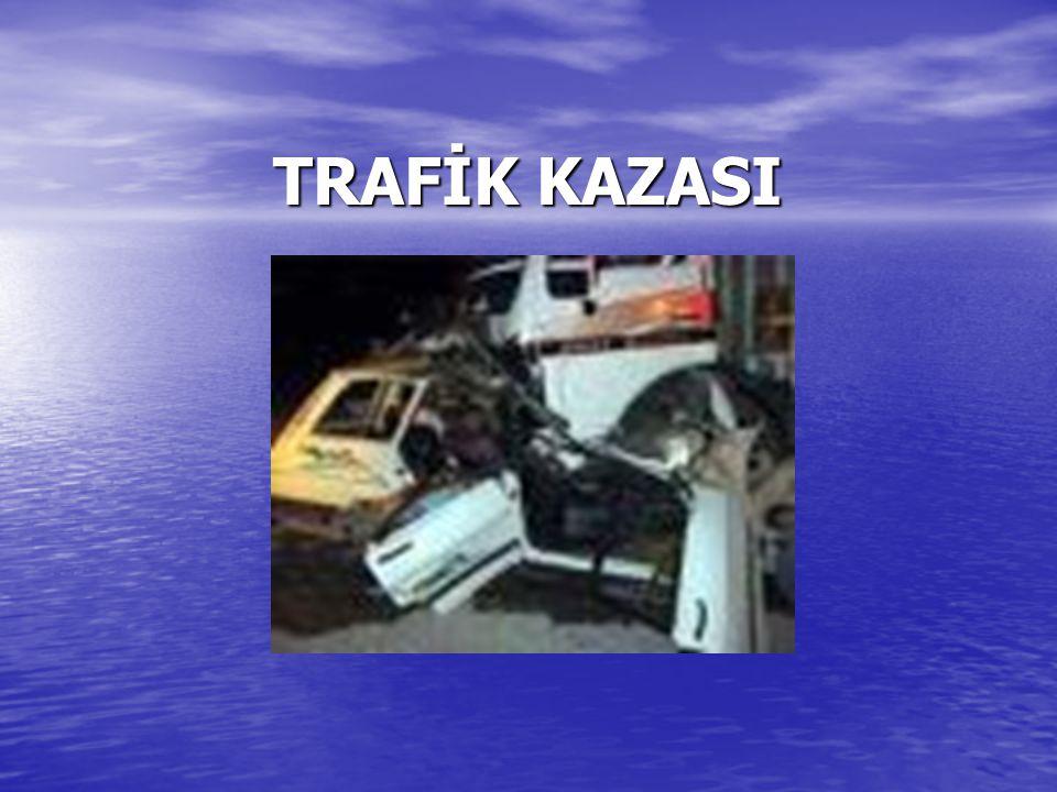 TRAFİK KAZASI TRAFİK KAZASI