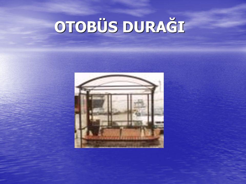 OTOBÜS DURAĞI OTOBÜS DURAĞI