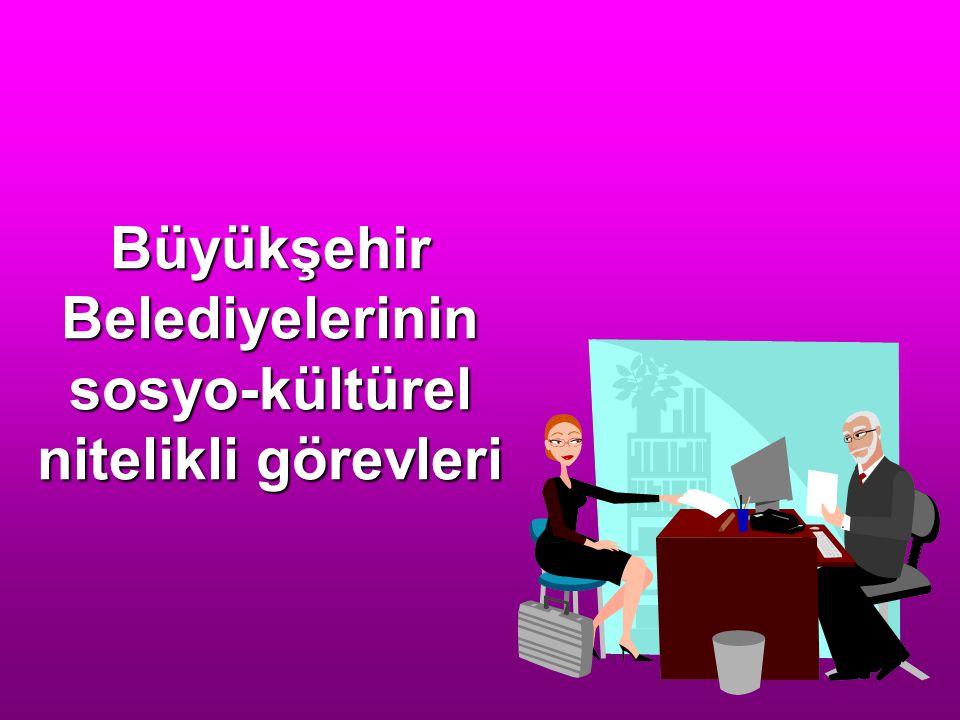 Büyükşehir Belediyelerinin sosyo-kültürel nitelikli görevleri