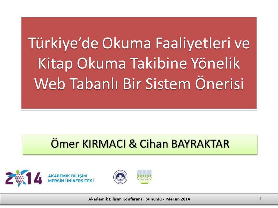 Türkiye'de Okuma Faaliyetleri ve Kitap Okuma Takibine Yönelik Web Tabanlı Bir Sistem Önerisi Ömer KIRMACI & Cihan BAYRAKTAR Akademik Bilişim Konferans