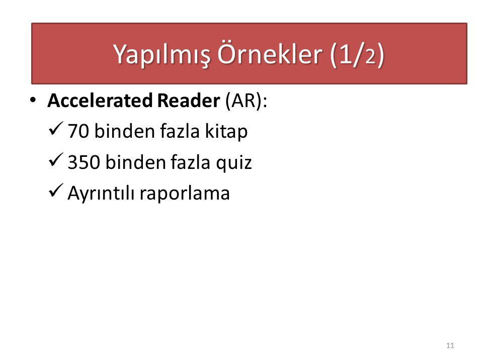 Accelerated Reader (AR): 70 binden fazla kitap 350 binden fazla quiz Ayrıntılı raporlama Yapılmış Örnekler (1/ 2 ) 11